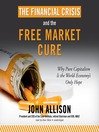 The Financial Crisis and the Free Market Cure (MP3): Why Pure Capitalism Is the World Economy&#39;s Only Hope